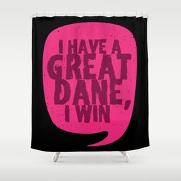 Great Danes -  I Have A Great Dane Shower Curtain