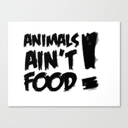 ANIMALS AIN'T FOOD! Canvas Print