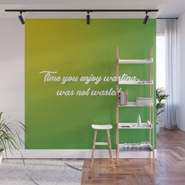 Time You Enjoy Wasting Wall Mural