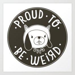 Proud To Be Weird (Black Version) Art Print