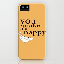You make me nappy iPhone Case