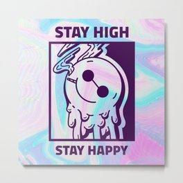 STAY HIGH STAY HAPPY Metal Print