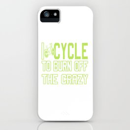 I Cycle to Burn Off the Crazy iPhone Case