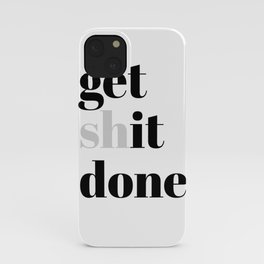 get shit done iPhone Case