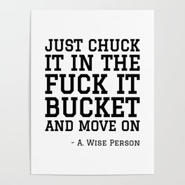 JUST CHUCK IT IN THE FUCK IT BUCKET Poster