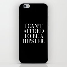 I can't afford to be a hipster. iPhone & iPod Skin