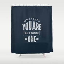 Be a Good One - Motivation Shower Curtain