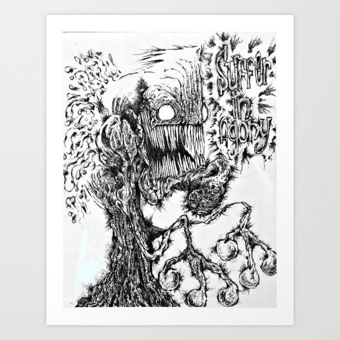 Suffer in agony Art Print