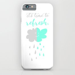 It's time to refresh, Start over again iPhone Case
