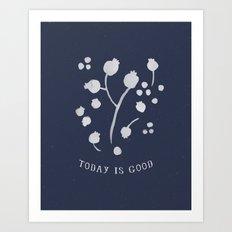 Today is Good Art Print