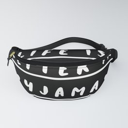 Life is Better in Pyjamas funny cute typography bedroom wall art hand lettered black and white Fanny Pack