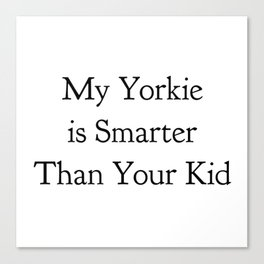 My Yorkie is Smarter Than Your Kid in Black Canvas Print