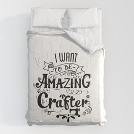i want to be amazing crafter Comforters