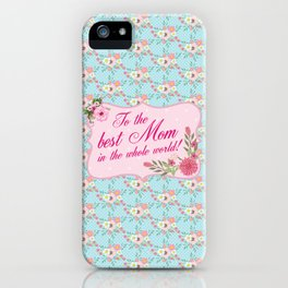 To the Best Mom in The Whole World iPhone Case