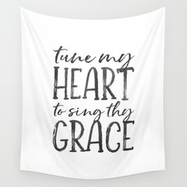 Tune my heart to sing thy grace Wall Tapestry