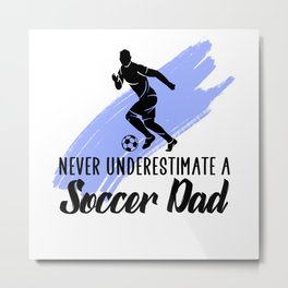 never underestimate a soccer dad Metal Print