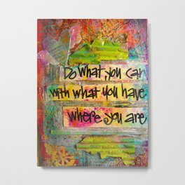 """""""Do What You Can"""" Metal Print"""