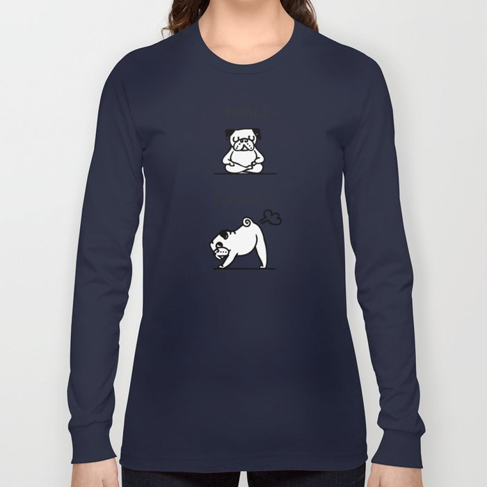 195c83f00d Inhale Exhale Pug Long Sleeve T-shirt by pugsgym   Society6