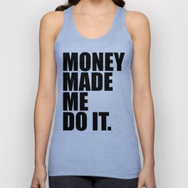Money Made Me Do It Unisex Tank Top