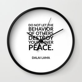 Do not let the behavior of others destroy your inner peace. ― Dalai Lama - Zen Quotes Wall Clock