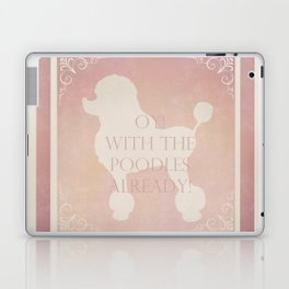 Oy with the poodles already Laptop & iPad Skin