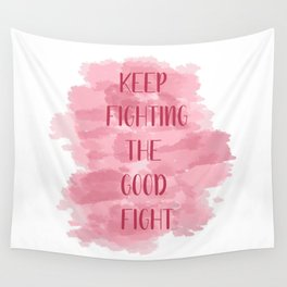 Keep Fighting The Good Fight - Pink Wall Tapestry