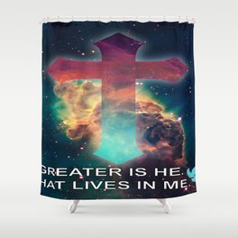 GREATER IS HE THAT LIVES IN ME Shower Curtain