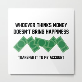 Transfer It To My Account Metal Print