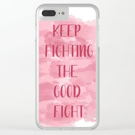 Keep Fighting The Good Fight - Pink Clear iPhone Case