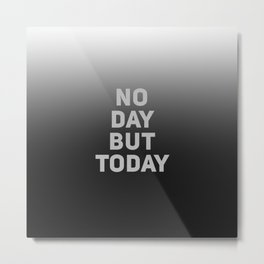 No Day But Today Metal Print