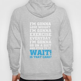 Wait! Is that Cake? Funny Dieting T-shirt Hoody
