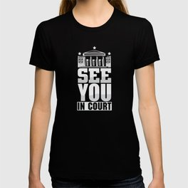 See You in Court Lawyer jugde design T-shirt
