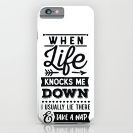 When life knocks me down I usually lie there and take a nap - Funny hand drawn quotes illustration. Funny humor. Life sayings. iPhone Case