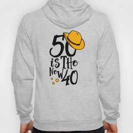 50 is the New 40 50th Birthday Fiftieth Birthday Hoody