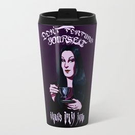 Don't Torture Yourself, That's My Job. Travel Mug