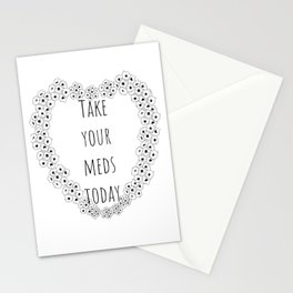 Take your meds today Stationery Cards