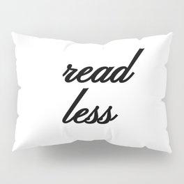 Bad Advice - Read Less Pillow Sham