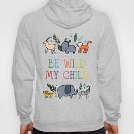 Be wild my Child Hoody