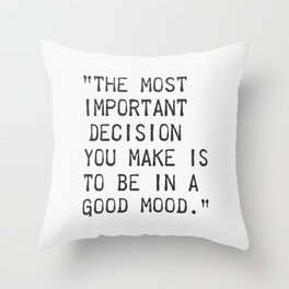 The most important decision you make is to be in a good mood. Throw Pillow
