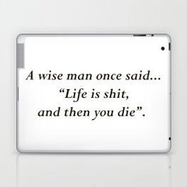 """""""Life is shit, and then you die"""" Laptop & iPad Skin"""