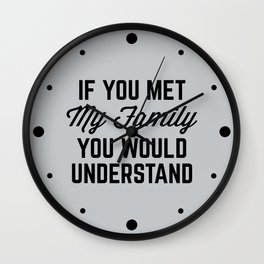 If You Met My Family (Gray) Funny Quote Wall Clock