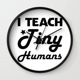 I Teach Tiny Humans Teacher Gifts Wall Clock
