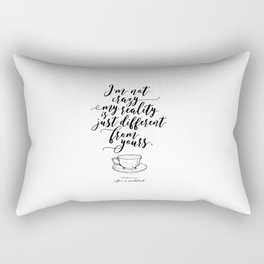 I'm not crazy my reality is just different from yours   Alice in wonderland Rectangular Pillow