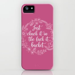 JUST CHUCK IT IN THE FUCK IT BUCKET - Sweary Floral Wreath iPhone Case