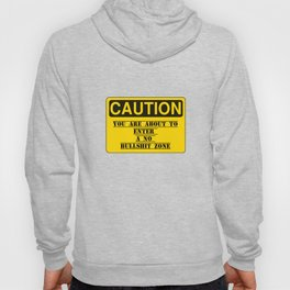Caution You are about to enter a no bullshit zone. Hoody