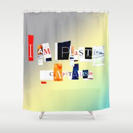 I Am Plastic, Capitalism Anagram Shower Curtain