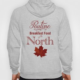 Poutine; Breakfast Food of the North Hoody
