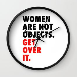 Women are Not Objects. Get Over it. (red) Wall Clock
