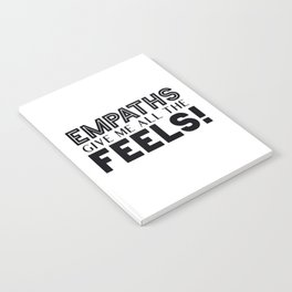 Empaths Give Me All The Feels! Notebook