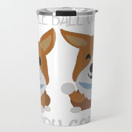 Soft Corgi, Warm Corgi, Little Ball Of Fur, Happy Corgi, Sleepy Corgi Gr Gr Gr... Travel Mug